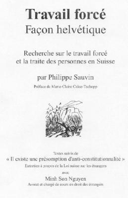 Travail forcé façon helvétique- Recherche sur le travail forcé et la traite des personnes en Suisse